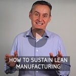 TXM Lean Minute Video – How to Sustain Lean Manufacturing