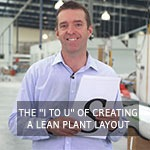 """TXM Lean Minute Video – The """"I to U"""" of Lean Plant Layout"""